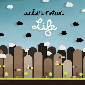 Uniform Motion - Life